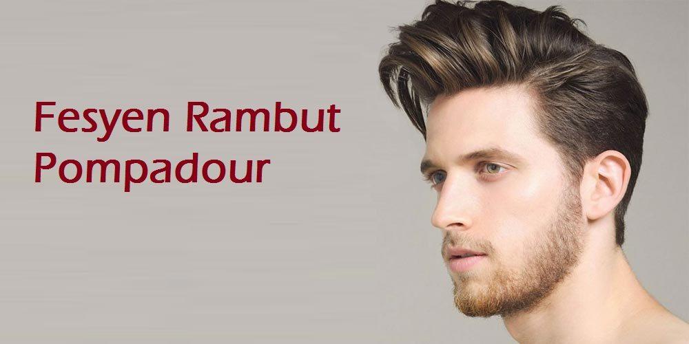 Fesyen Rambut Lelaki Modern Pompadour Hairstyle
