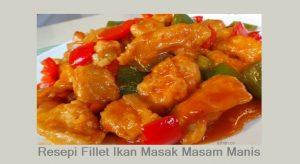 Resepi Fillet Ikan Masak Masam Manis Ala Hotel